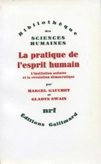 La Pratique de l'esprit humain : l'institution asilaire et la révolution démocratique
