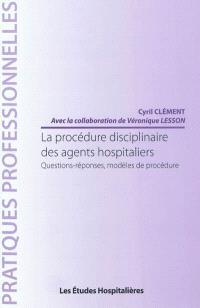 La procédure disciplinaire des agents hospitaliers : questions-réponses, modèles de procédure