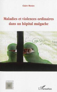 Maladies et violences ordinaires dans un hôpital malgache