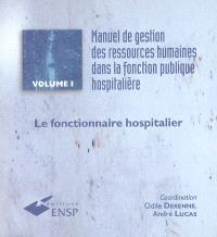 Manuel de gestion des ressources humaines dans la fonction publique hospitalière. Volume 1, Le fonctionnaire hospitalier