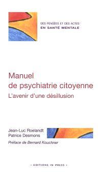 Manuel de psychiatrie citoyenne : l'avenir d'une désillusion
