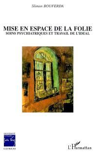 Mise en espace de la folie : soins psychiatriques et travail de l'idéal