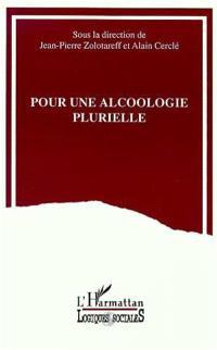 Pour une alcoologie plurielle : actes du Forum euopéen de la revue Alcoologie plurielle, février 1993, Cergy-Pontoise