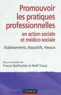 Promouvoir les pratiques professionnelles en action sociale et médico-sociale : établissements, dispositifs, réseaux