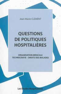 Questions de politiques hospitalières : organisation médicale, technocratie, droits des malades