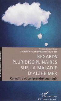 Regards pluridisciplinaires sur la maladie d'Alzheimer : connaître et comprendre pour agir