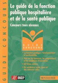 Le guide de la fonction publique hospitalière et de la santé publique : concours tous niveaux