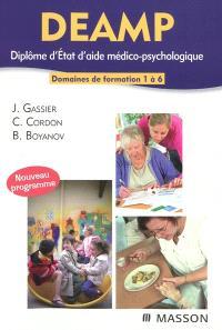 DEAMP : diplôme d'État d'aide médico-psychologique : domaines de formation 1 à 6