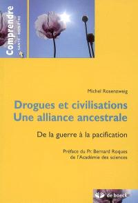 Drogues et civilisations, une alliance ancestrale : de la guerre à la pacification