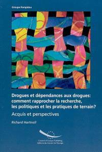 Drogues et dépendances aux drogues : comment rapprocher la recherche, les politiques et les pratiques de terrain ? : acquis et perspectives