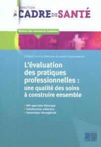 L'évaluation des pratiques professionnelles : une qualité des soins à construire ensemble : EPP approche théorique, construction collective, dynamique managériale