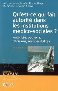 Qu'est-ce qui fait autorité dans les institutions médico-sociales ? : autorités, pouvoirs, décisions, responsabilités