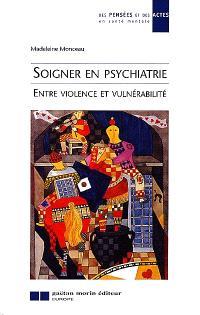 Soigner en psychiatrie : entre violence et vulnérabilité