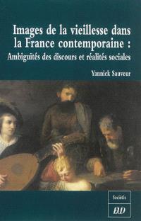 Images de la vieillesse dans la France contemporaine : ambiguïtés des discours et réalités sociales