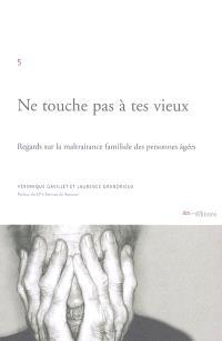 Ne touche pas à tes vieux : regards sur la maltraitance familiale des personnages âgées et sur la prise en charge de cette problématique aujourd'hui à Genève