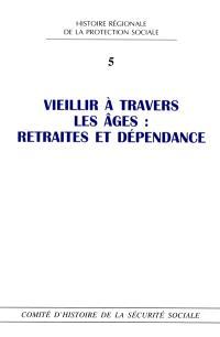 Vieillir à travers les âges : retraites et dépendances : journée d'études de Bordeaux, novembre 2012