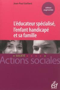 L'éducateur spécialisé, l'enfant handicapé et sa famille : manuel à l'usage des professionnels de l'éducation spécialisée et des familles