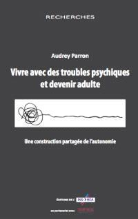 Vivre avec des troubles psychiques et devenir adulte : une construction partagée de l'autonomie