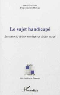 Le sujet handicapé : évocations du lien psychique et du lien social