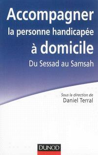 Accompagner la personne handicapée à domicile : du Sessad au Samsah