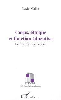 Corps, éthique et fonction éducative : la différence en question