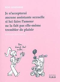 Je n'accepterai aucune assistante sexuelle si lui faire l'amour ne la fait pas elle-même trembler de plaisir