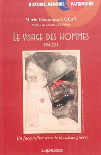 Le visage des hommes : 1914-2014 : un face-à-face avec le blessé de guerre