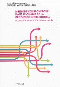 Méthodes de recherche dans le champ de la déficience intellectuelle : nouvelles postures et nouvelles modalités
