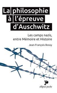 La philosophie à l'épreuve d'Auschwitz : les camps nazis, entre mémoire et histoire