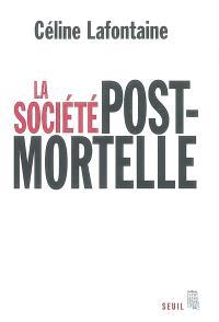 La société post-mortelle : la mort, l'individu et le lien social à l'ère des technosciences