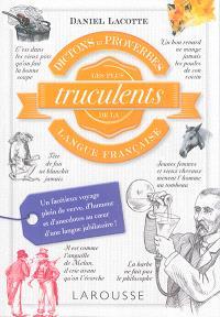 Dictons et proverbes les plus trucculents de la langue française