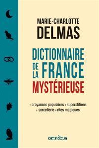 Dictionnaire de la France mystérieuse : croyances populaires, superstitions, sorcellerie, rites magiques