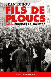 Fils de ploucs. Volume 3, Changer la société ? : 1953-1971
