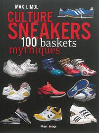 Culture sneakers : 100 baskets mythiques