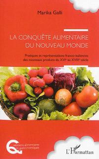 La conquête alimentaire du Nouveau Monde : pratiques et représentations franco-italiennes des nouveaux produits du XVIe au XVIIIe siècle