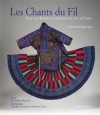 Les chants du fil : textiles tribaux du sud-ouest de la Chine : collection Philippe Fatin