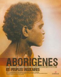 Aborigènes : une histoire illustrée des premiers habitants de l'Australie et peuples insulaires