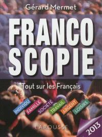 Francoscopie 2013 : tout sur les Français : individu, famille, société, travail, argent, loisirs