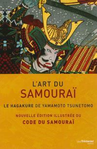 L'art du samouraï : le hagakuré de Yamamoto Tsunetomo : nouvelle édition illustrée du Code du samouraï