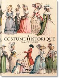 Le costume historique : du monde antique au XIXe siècle : les planches complètes en couleurs