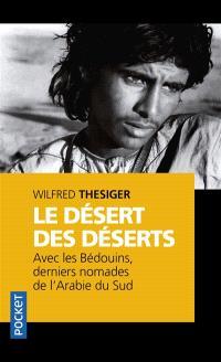 Le désert des déserts : avec les Bédouins, derniers nomades de l'Arabie du Sud