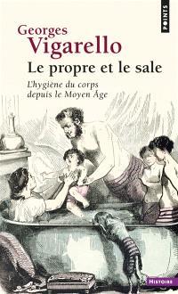 Le propre et le sale : l'hygiène du corps depuis le Moyen Age