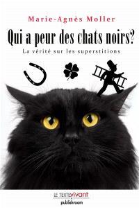 Qui a peur des chats noirs ? : la vérité sur les superstitions