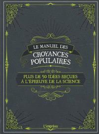 Le manuel des croyances populaires : plus de 50 idées reçues à l'épreuve de la science