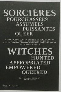 Sorcières : pourchassées, assumées, puissantes, queer = Witches : hunted, appropriated, empowered, queered