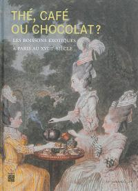 Thé, café ou chocolat ? : les boissons exotiques à Paris au XVIIIe siècle : Musée Cognacq-Jay, du 27 mai-27 septembre 2015
