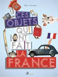 Ces objets qui ont fait la France