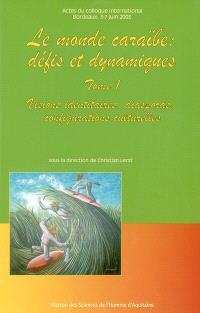 Le monde caraïbe : défis et dynamiques. Volume 1, Visions identitaires, diasporas, configurations culturelles : actes du colloque international, Bordeaux, 3 et 7 juin 2003