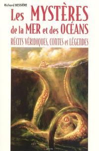 Les mystères de la mer et des océans : récits véridiques, contes et légendes
