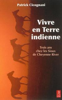 Vivre en terre indienne : trois ans chez les Sioux de Cheyenne River